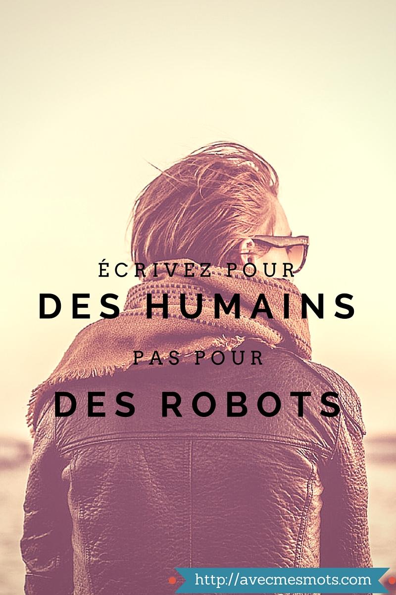 ecrire pour des humains, pas pour des robots